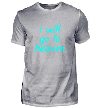 i will go to heaven