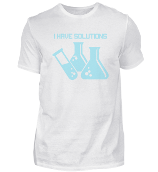 I Have Solutions Chemistry T-Shirt Gift