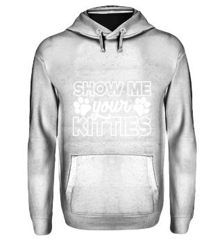 Cat Katze Shirt Show me your Kitties