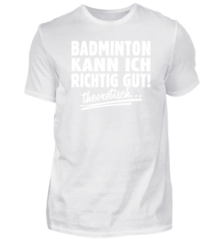 Badminton kann ich - T-Shirt Geschenk