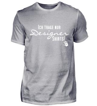 Ich trage nur Designer Shirts - weiss