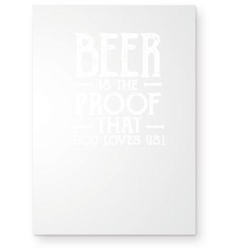 Beer is the proof that god loves us!