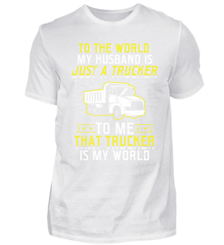 Funny Trucker Shirt To The World