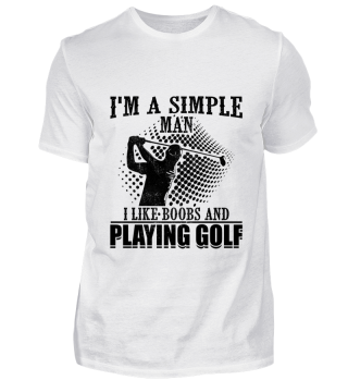 Simple man like boobs and playing golf