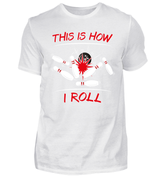 Funny Bowling Shirt - This Is How I Roll