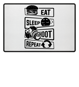 Eat Sleep Shoot Repeat - Photography