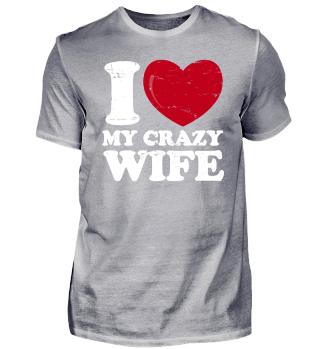 i love my crazy wife white