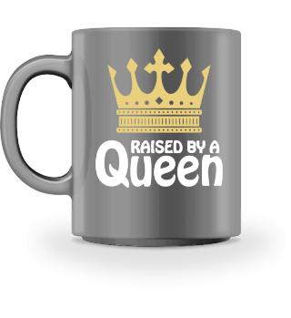 Raised by a Queen Tochter Tasse Geschenk