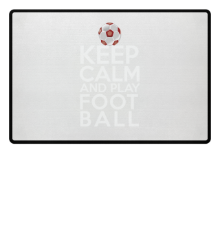 Keep calm Stay calm and play football