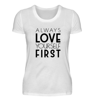 Always LOVE yourself FIRST