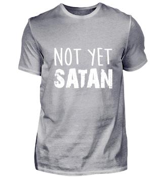 Not Yet Satan Lucifer wait 666 gift