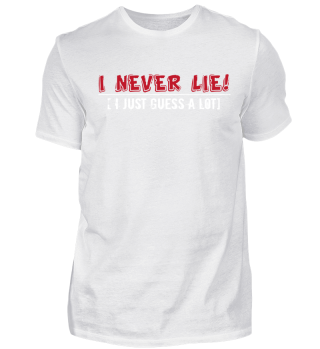 I Never Lie! I Guess a Lot!