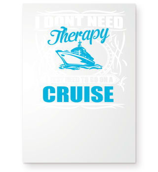 I dont need Therapy I need to go Cruise