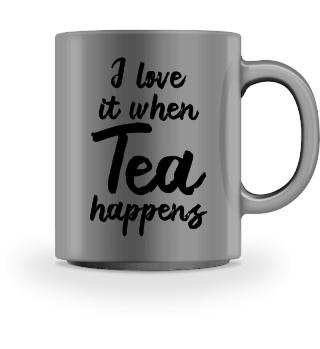 I love it when tea happens - Gift