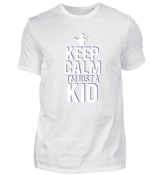 Keep Calm I'm Just A Kid (Boy)