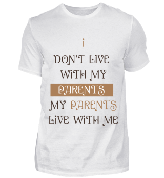 GIFT- I DON'T LIVE WITH MY PARENTS