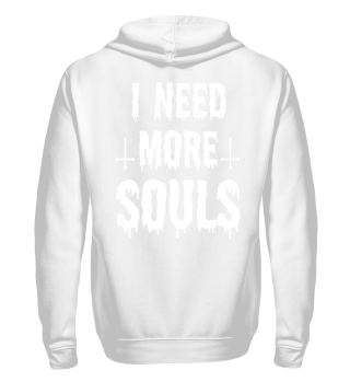 I NEED MORE SOULS
