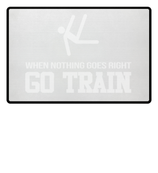 When Nothing Go Right GO TRAIN Gymnastic