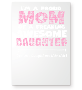 Proud Mom freaking awesome Daughter