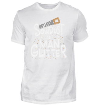Sawdust Is Man Glitter Manliness Gift