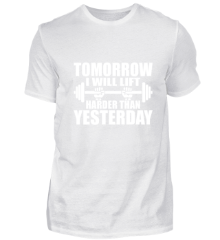 Tomorrow I will lift harder than yesterd
