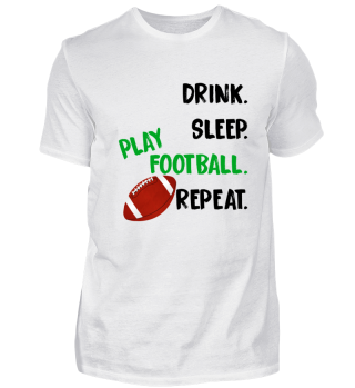 Drink. Sleep. Play Football. Repeat.