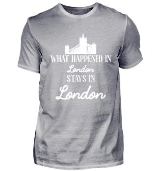 What Happened In London Stays In London - Geschenkidee - Gift Idea - Great Britain - England - Sight Seeing City Trip - Städtereise - Auslandsjahr - Au Pair - Reiselust - Tourist - Tourismus - Skyline - Big Ben - Kensington Palace - Buckingham Palace