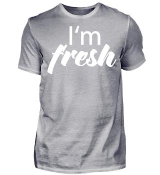 I'm fresh