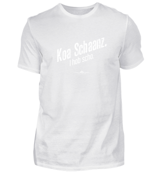 Koa Schaanz. I hob scho.