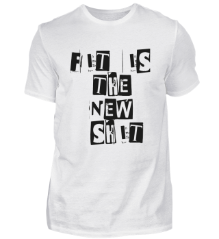 Fit is the new Shit Awesome Get Fit Tee