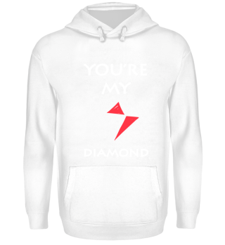 You`re my Diamond Hoodie