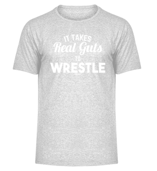 It Takes Guts To Wrestle Real