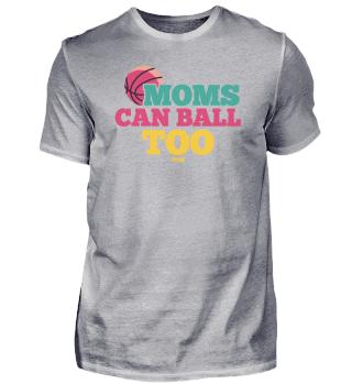 Moms Cann Ball Too Basketball mother