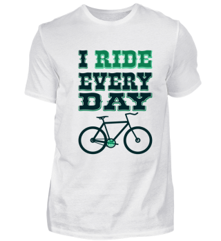 I Ride Everyday - Healthy Sport Gift