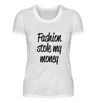 Fashion stole my Money - Ladie's Shirt