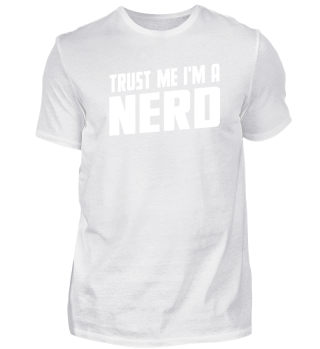 Trust Me, I Am A Nerd Tshirt For Nerds