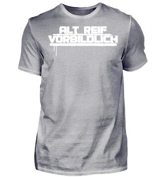 Alt Reif Vorbildlich - Tshirt