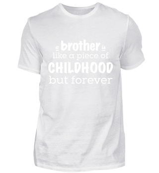 Brother = Piece of Childhood - forever