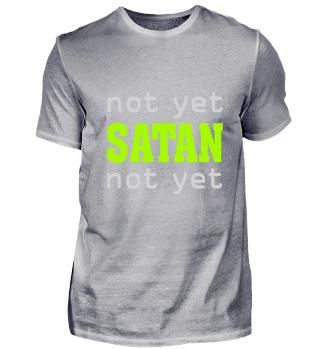 Not yet Satan not yet Lucifer 666 gift