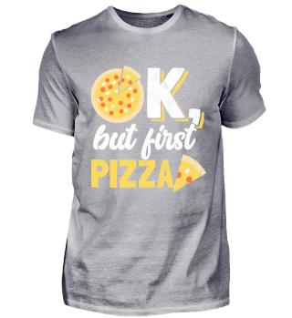 Okay, aber zuerst gibt es Pizza