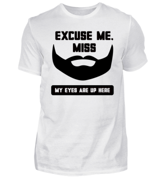 My Eyes Are Up Here...Beard T-shirt