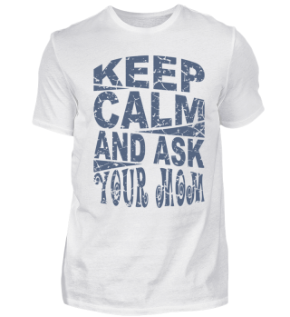 ★ Keep Calm And Ask Your Mom 1
