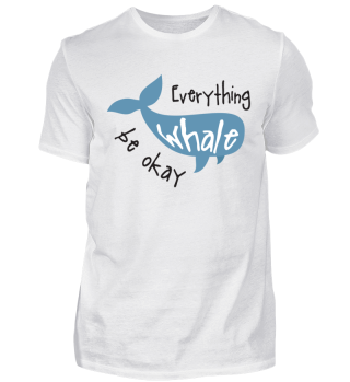Everything Whale be okay