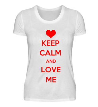 ❤ KEEP CALM AND LOVE ME