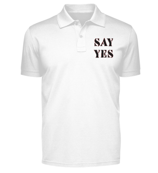 SAY YES Motivational Polo Shirt