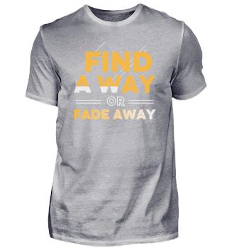 Finde einen Weg oder verblasse