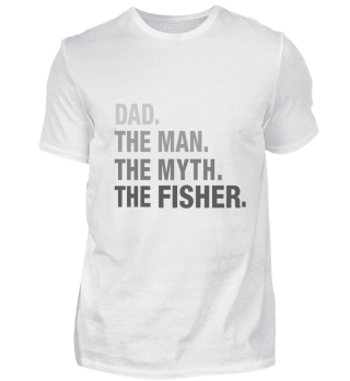 Dad. The Man. The Myth. The Fisher.