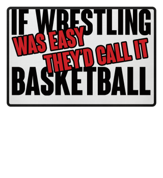 If Wrestling Was Easy They´d Calling It Basketball Geschenk Gift Wrestler Wrestling Fun Gag