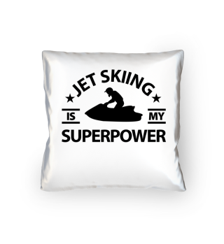 Jet skiing is my superpower.