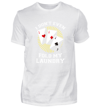 Poker I don t even fold my laundry funny gift